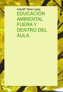 EDUCACIÓN AMBIENTAL FUERA Y DENTRO DEL AULA.