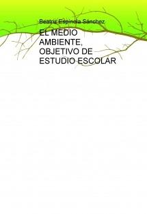EL MEDIO AMBIENTE, OBJETIVO DE ESTUDIO ESCOLAR