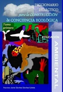 DICCIONARIO DIDÁCTICO PARA LA CONSTRUCCIÓN DE CONCIENCIA ECOLÓGICA. TOMO PRIMERO