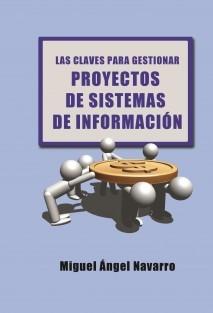 Las Claves para Gestionar Proyectos de Sistemas de Informaci&oacuten (Spanish Edition) Miguel Angel Navarro Hellin
