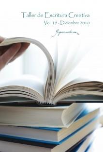 "Taller de Escritura Creativa Vol. 19 – Diciembre 2010. ""YoQuieroEscribir.com"""