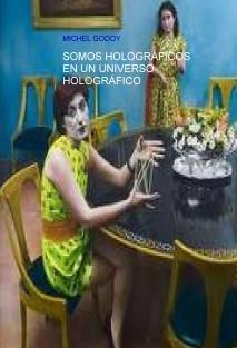 SOMOS HOLOGRÁFICOS EN UN UNIVERSO HOLOGRÁFICO