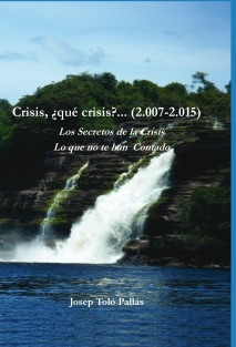 Crisis, ¿qué crisis?... (2.007-2.015) Los Secretos de la Crisis. Lo que no te han contado.