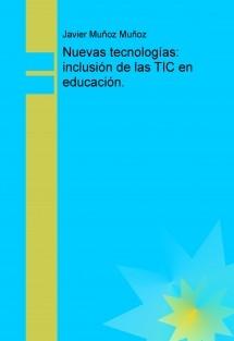 Nuevas tecnologías: inclusión de las TIC en educación.