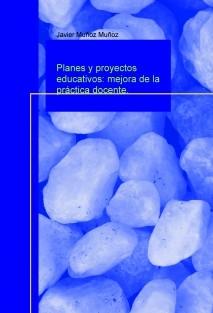 Planes y proyectos educativos: mejora de la práctica docente.