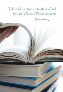 """Taller de Escritura - Literatura infantil Vol. 20 – Octubre – Diciembre 2010. YoQuieroEscribir.com"""""""