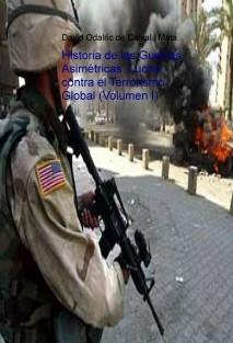 Historia de las Guerras Asimétricas: Lucha contra el Terrorismo Global (Volumen I)