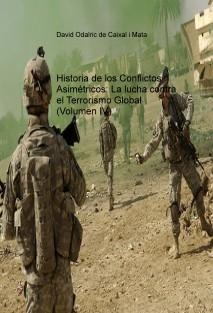 Historia de los Conflictos Asimétricos: La lucha contra el Terrorismo Global (Volumen IV)