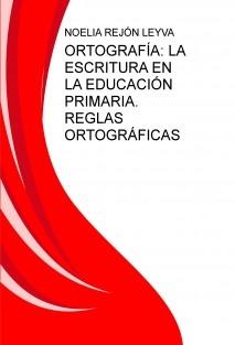 ORTOGRAFÍA: LA ESCRITURA EN LA EDUCACIÓN PRIMARIA. REGLAS ORTOGRÁFICAS