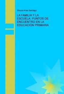 LA FAMILIA Y LA ESCUELA: PUNTOS DE ENCUENTRO EN LA EDUCACIÓN PRIMARIA