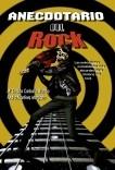 Anecdotario del Rock. Las anécdotas y curiosidades más absurdas de la historia del rock