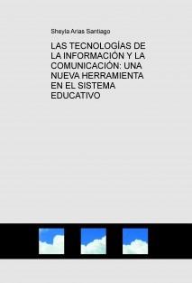 LAS TECNOLOGÍAS DE LA INFORMACIÓN Y LA COMUNICACIÓN: UNA NUEVA HERRAMIENTA EN EL SISTEMA EDUCATIVO