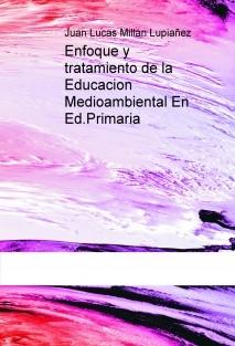 Enfoque y tratamiento de la Educacion Medioambiental En Ed.Primaria