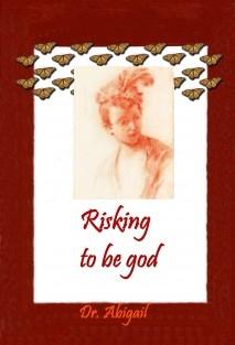 Risking to be god