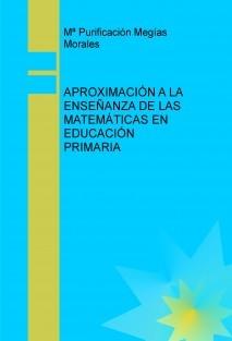 APROXIMACIÓN A LA ENSEÑANZA DE LAS MATEMÁTICAS EN EDUCACIÓN PRIMARIA