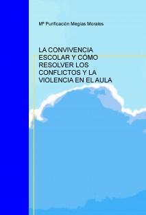 LA CONVIVENCIA ESCOLAR Y CÓMO RESOLVER LOS CONFLICTOS Y LA VIOLENCIA EN EL AULA