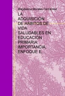 LA ADQUISICIÓN DE HÁBITOS DE VIDA SALUDABLES EN EDUCACIÓN PRIMARIA: IMPORTANCIA, ENFOQUE E INTERVENCIÓN EDUCTIVA.