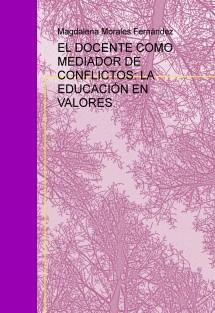 EL DOCENTE COMO MEDIADOR DE CONFLICTOS: LA EDUCACIÓN EN VALORES.
