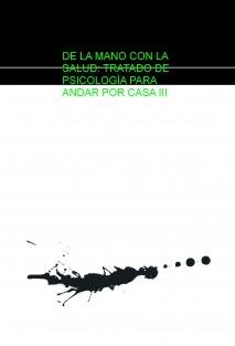 DE LA MANO CON LA SALUD: TRATADO DE PSICOLOGÍA PARA ANDAR POR CASA III