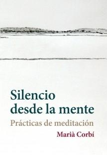 Silencio desde la mente. Prácticas de meditación.