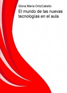 El mundo de las nuevas tecnologías en el aula