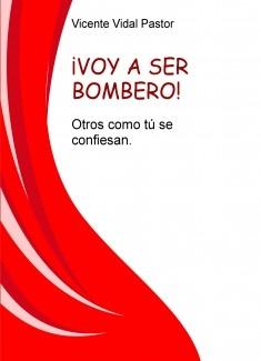 ¡VOY A SER BOMBERO! Otros como tú se confiesan.