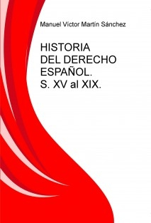 HISTORIA DEL DERECHO ESPAÑOL. S. XV al XIX