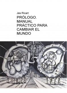 PRÓLOGO. MANUAL PRÁCTICO PARA CAMBIAR EL MUNDO