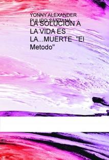 """LA SOLUCION A LA VIDA ES LA...MUERTE  """"El Metodo"""""""