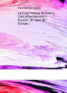 La Cruel Historia de Amor y Odio entre Alemonio y Euronio. (El rapto de Europa.)