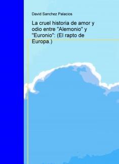 """La cruel historia de amor y odio entre """"Alemonio"""" y """"Euronio"""": (El rapto de Europa.)"""