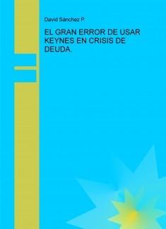 EL GRAN ERROR DE USAR KEYNES EN CRISIS DE DEUDA.