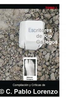Escritores de Río Gallegos - Tomo I