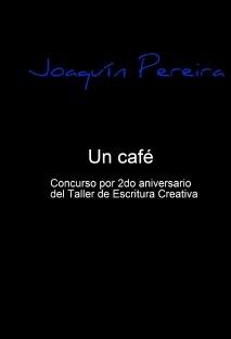 Un café: Concurso por 2do aniversario del Taller de Escritura Creativa de Joaquín Pereira
