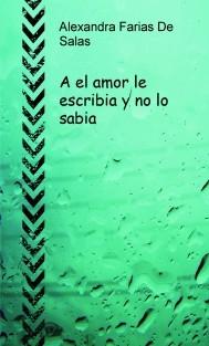 A el amor le escribia y no lo sabia