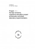 Project - I - : the fear emotions, cognitions education project emotionally controlled laboratory experimentation.