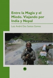 Entre la Magia y el Miedo. Viajando por India y Nepal.
