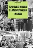 El periodo de entreguerras y la Segunda Guerra Mundial en imágenes