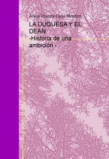LA DUQUESA Y EL DEÁN -Historia de una ambición -