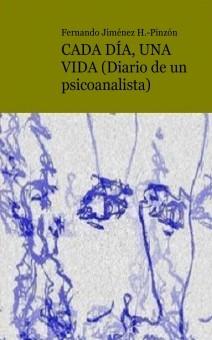 CADA DÍA, UNA VIDA (Diario de un psicoanalista)