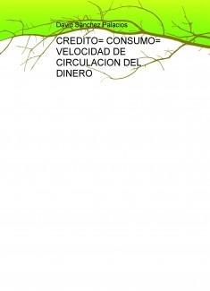CREDITO= CONSUMO= VELOCIDAD DE CIRCULACION DEL DINERO