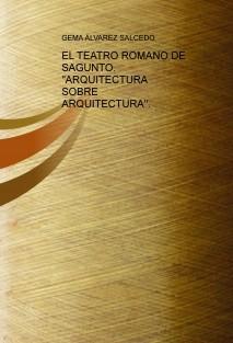 """EL TEATRO ROMANO DE SAGUNTO. """"ARQUITECTURA SOBRE ARQUITECTURA""""."""