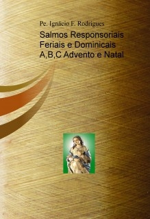Salmos Responsoriais Feriais e Dominicais A,B,C Advento e Natal
