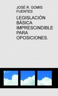 LEGISLACIÓN BÁSICA IMPRESCINDIBLE PARA OPOSICIONES.