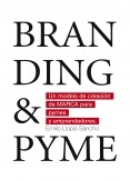 BRANDING & PYME. Un modelo de creación de marca para pymes y emprendedores.