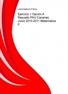 Ejercicios 1 Opción A Resuelto PAU Canarias Junio 2010-2011 Matematica II