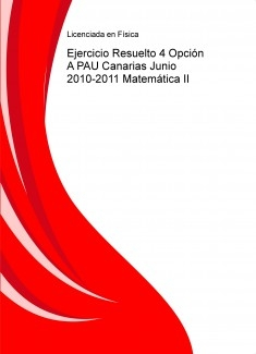 Ejercicio Resuelto 4 Opción A PAU Canarias Junio 2010-2011 Matemática II
