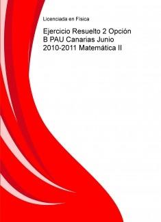 Ejercicio Resuelto 2 Opción B PAU Canarias Junio 2010-2011 Matemática II
