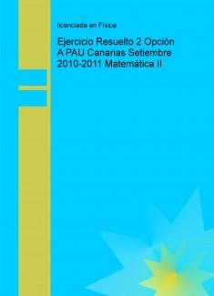 Ejercicio Resuelto 2 Opción A PAU Canarias Setiembre 2010-2011 Matemática II