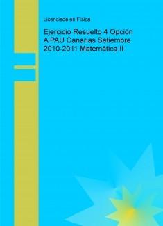 Ejercicio Resuelto 4 Opción A PAU Canarias Setiembre 2010-2011 Matemática II